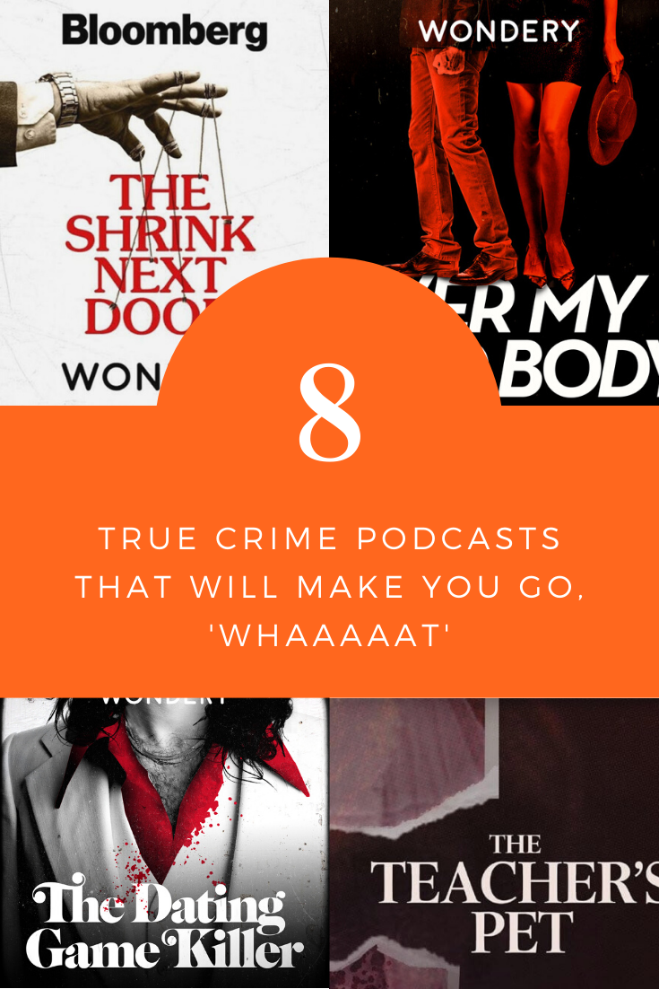 8 true crime podcasts that will make you say whaaaat